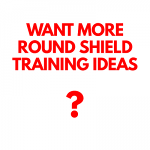 Round Shield Training Ideas